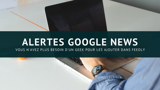 Feedly et Google news se tiennent la main
